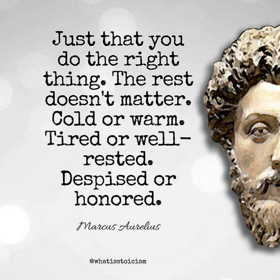 just do the right thing, cold or warm, tired or well rested. despised or honoured